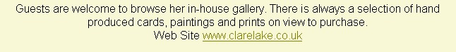 Guests are welcome to browse her in-house gallery. There is always a selection of hand produced cards, paintings and prints on view to purchase.